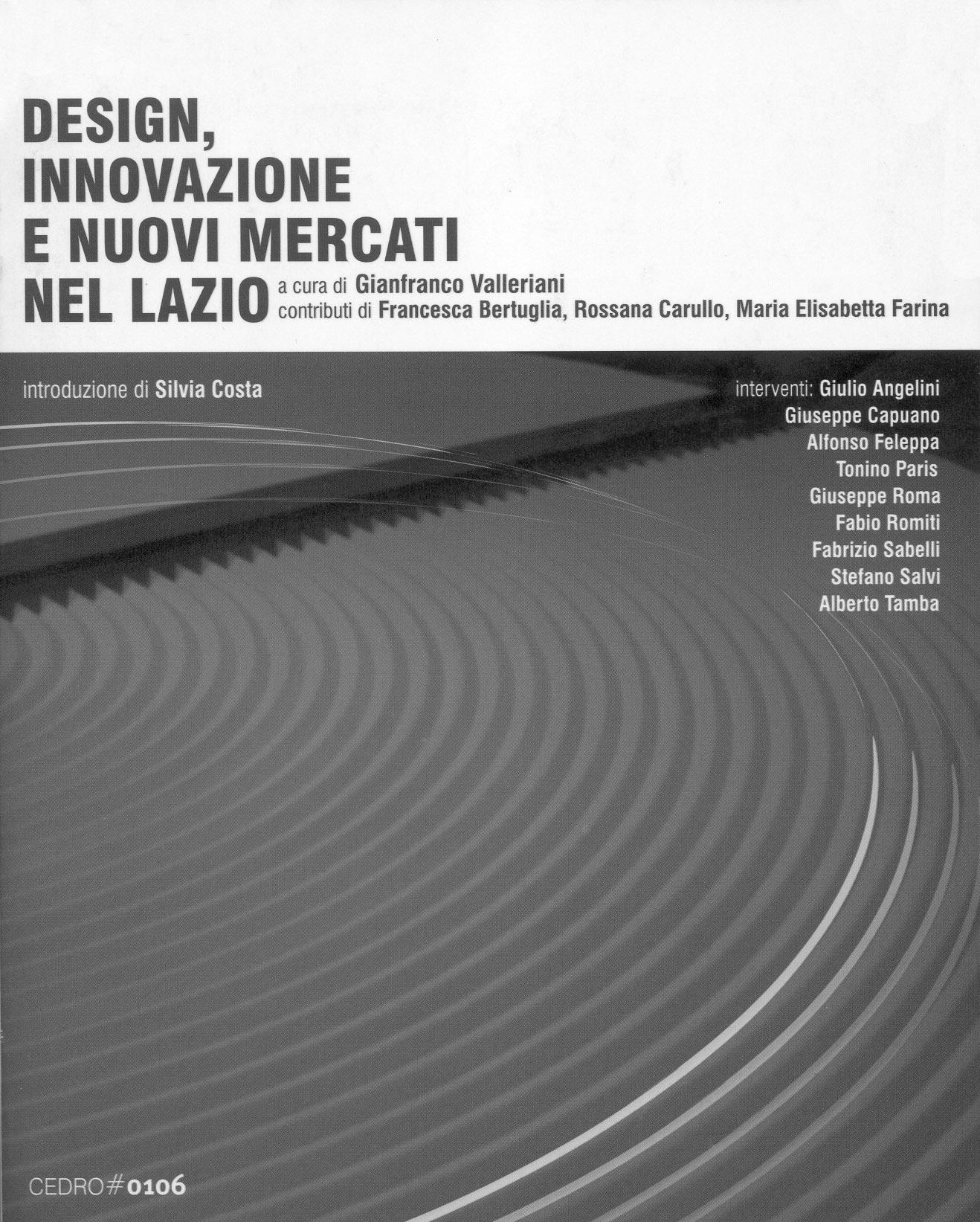 Valleriani, Gianfranco (2006) (a cura di) Design, Innovazione e Nuovi Mercati nel Lazio, Roma.