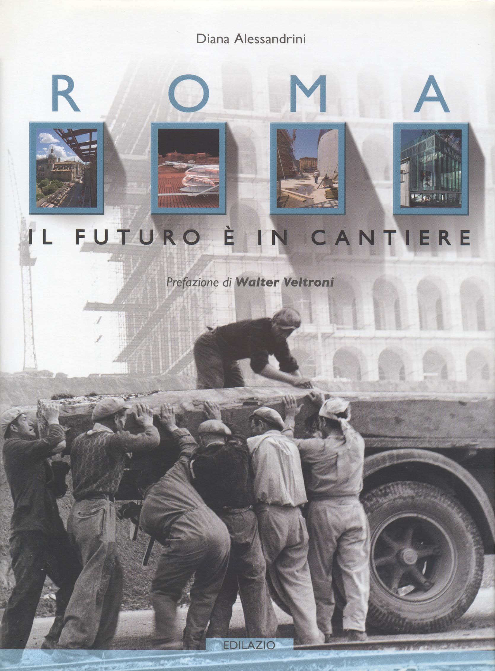 Alessandrini, Diana (2005) Roma. Il futuro in cantiere, Roma.